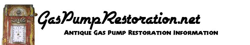 Gas Pump Restoration information for your Antique Gas Pump